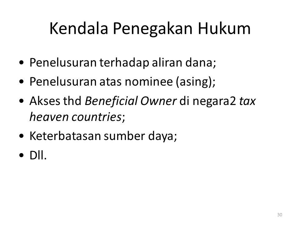 Kendala Penegakan Hukum Penelusuran terhadap aliran dana; Penelusuran atas nominee (asing); Akses thd Beneficial Owner di negara2 tax heaven countries