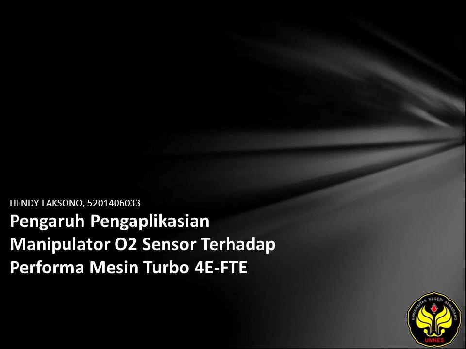 HENDY LAKSONO, 5201406033 Pengaruh Pengaplikasian Manipulator O2 Sensor Terhadap Performa Mesin Turbo 4E-FTE