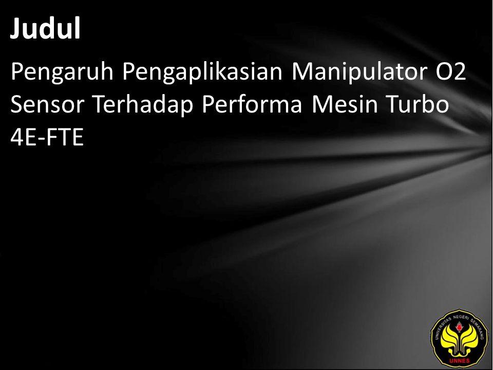 Judul Pengaruh Pengaplikasian Manipulator O2 Sensor Terhadap Performa Mesin Turbo 4E-FTE