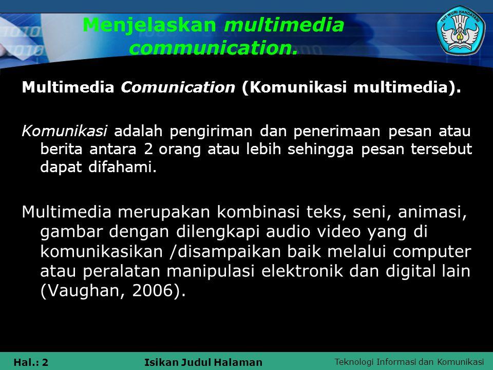 Teknologi Informasi dan Komunikasi Hal.: 2Isikan Judul Halaman Menjelaskan multimedia communication. Multimedia Comunication (Komunikasi multimedia).
