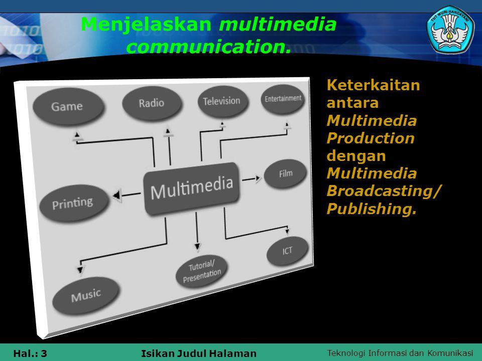 Teknologi Informasi dan Komunikasi Hal.: 3Isikan Judul Halaman Menjelaskan multimedia communication. Keterkaitan antara Multimedia Production dengan M