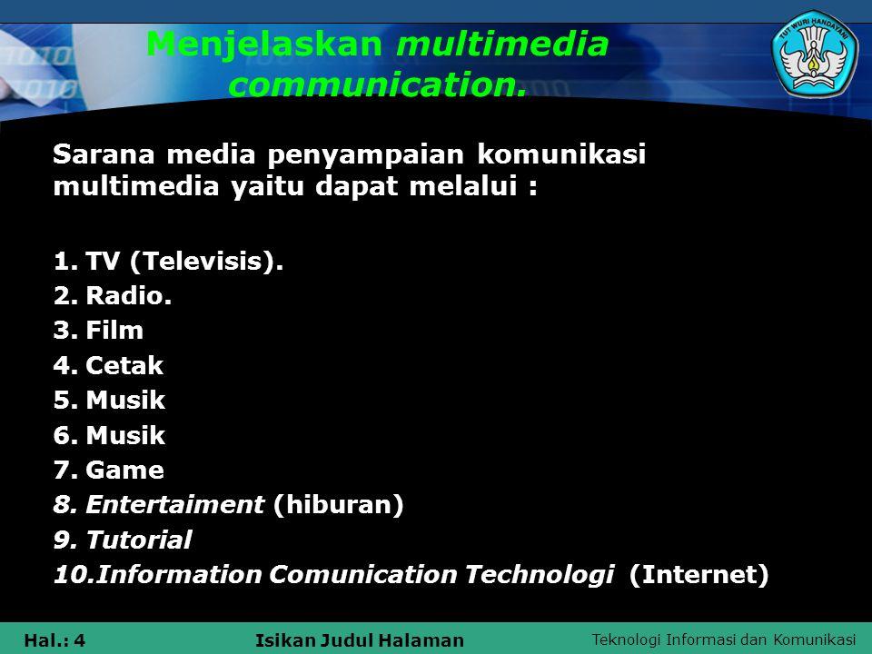 Teknologi Informasi dan Komunikasi Hal.: 4Isikan Judul Halaman Menjelaskan multimedia communication. Sarana media penyampaian komunikasi multimedia ya
