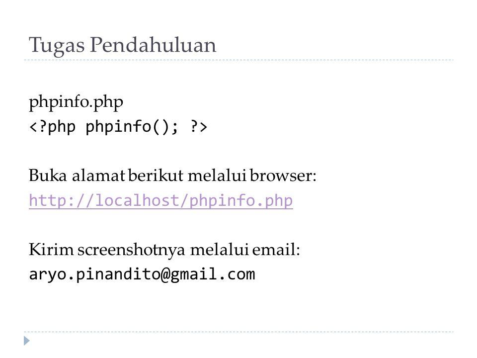 Tugas Pendahuluan phpinfo.php Buka alamat berikut melalui browser: http://localhost/phpinfo.php Kirim screenshotnya melalui email: aryo.pinandito@gmai