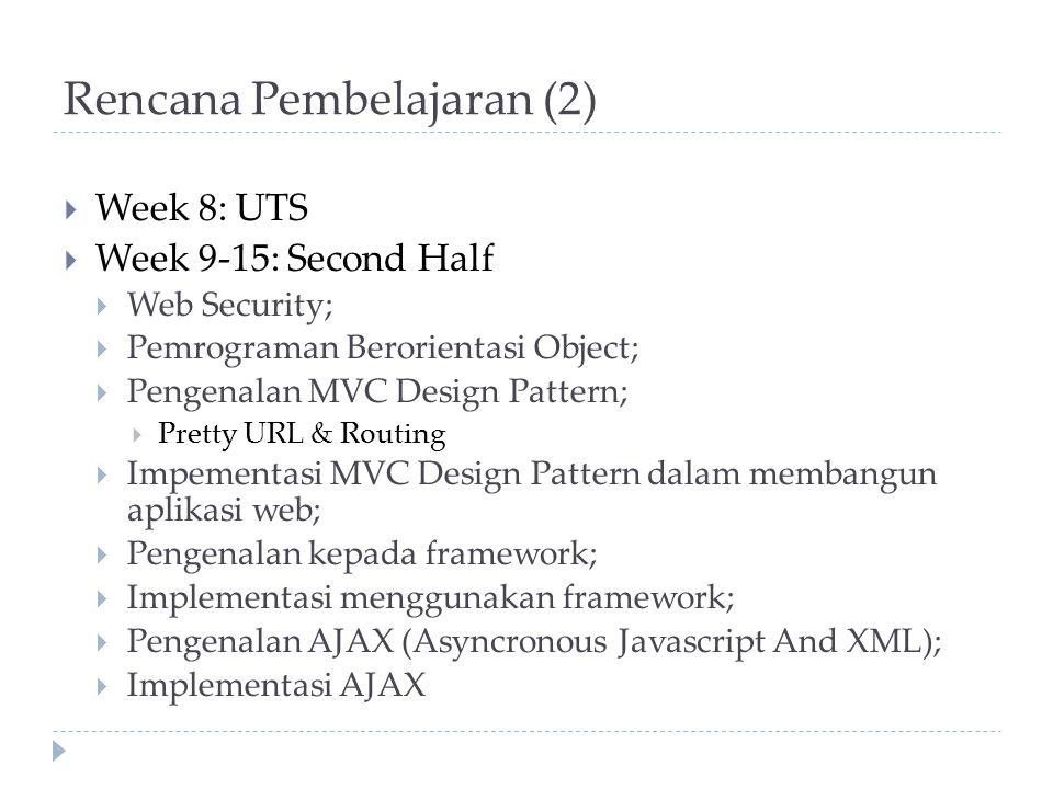 Rencana Pembelajaran (2)  Week 8: UTS  Week 9-15: Second Half  Web Security;  Pemrograman Berorientasi Object;  Pengenalan MVC Design Pattern; 