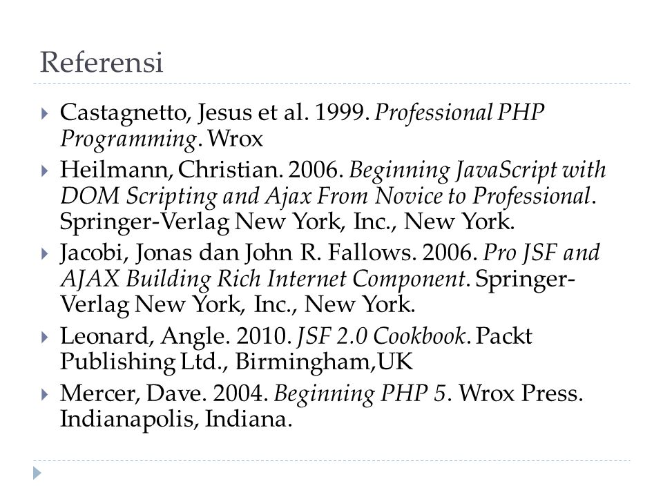 Referensi  Castagnetto, Jesus et al. 1999. Professional PHP Programming. Wrox  Heilmann, Christian. 2006. Beginning JavaScript with DOM Scripting an