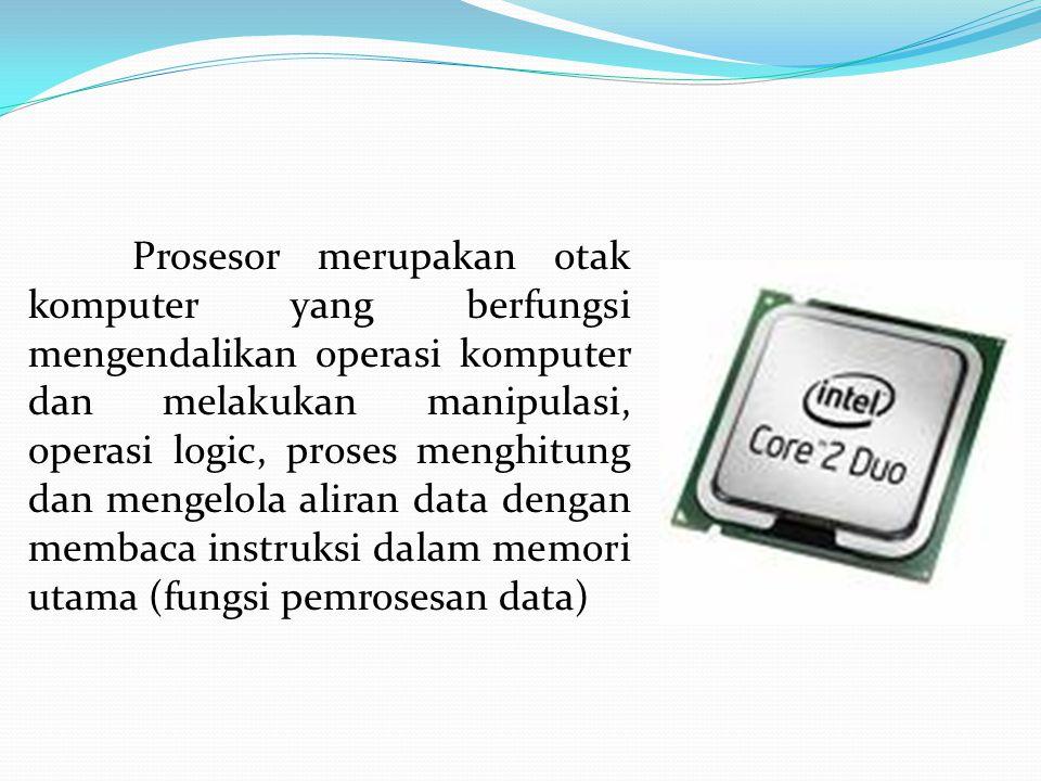 Prosesor merupakan otak komputer yang berfungsi mengendalikan operasi komputer dan melakukan manipulasi, operasi logic, proses menghitung dan mengelola aliran data dengan membaca instruksi dalam memori utama (fungsi pemrosesan data)