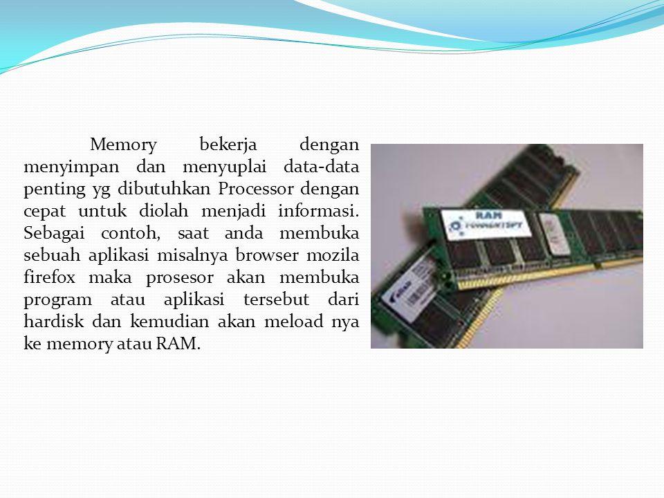Memory bekerja dengan menyimpan dan menyuplai data-data penting yg dibutuhkan Processor dengan cepat untuk diolah menjadi informasi. Sebagai contoh, s