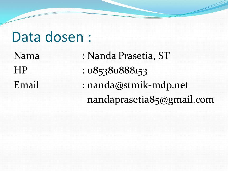 Data dosen : Nama: Nanda Prasetia, ST HP: 085380888153 Email: nanda@stmik-mdp.net nandaprasetia85@gmail.com