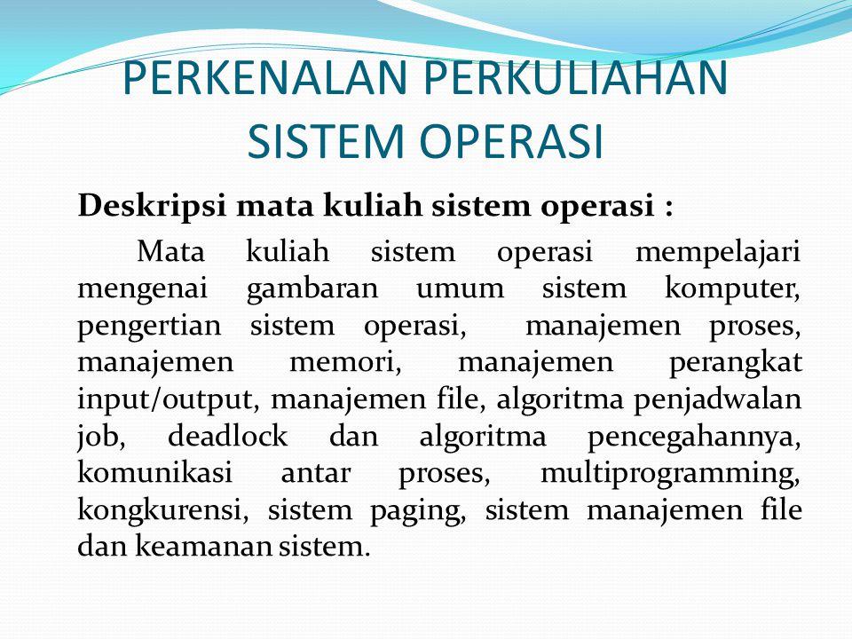 PERKENALAN PERKULIAHAN SISTEM OPERASI Deskripsi mata kuliah sistem operasi : Mata kuliah sistem operasi mempelajari mengenai gambaran umum sistem komp