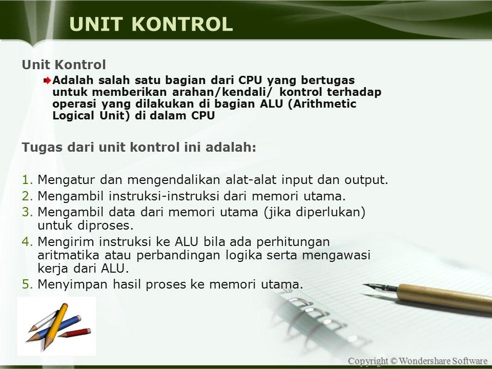 Copyright © Wondershare Software UNIT KONTROL Unit Kontrol Adalah salah satu bagian dari CPU yang bertugas untuk memberikan arahan/kendali/ kontrol te