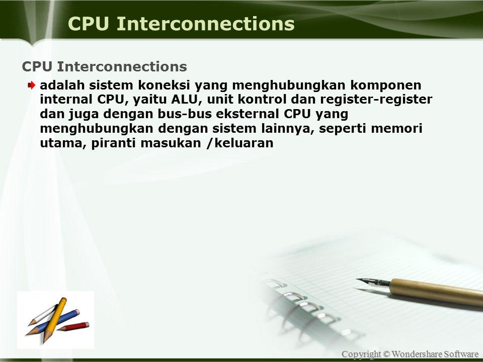 Copyright © Wondershare Software CPU Interconnections adalah sistem koneksi yang menghubungkan komponen internal CPU, yaitu ALU, unit kontrol dan regi