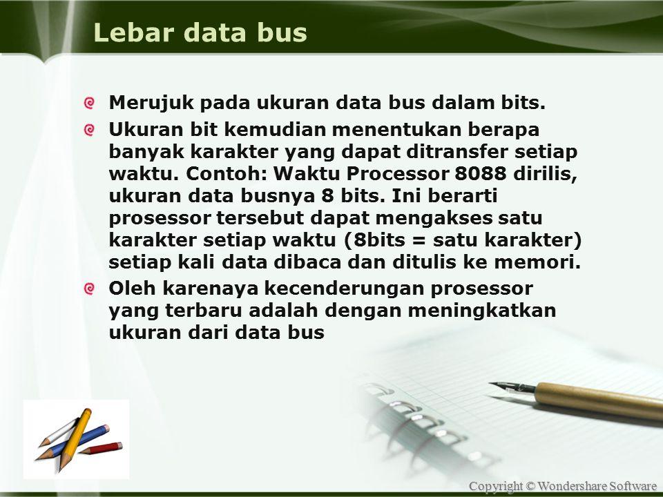 Copyright © Wondershare Software Lebar data bus Merujuk pada ukuran data bus dalam bits. Ukuran bit kemudian menentukan berapa banyak karakter yang da