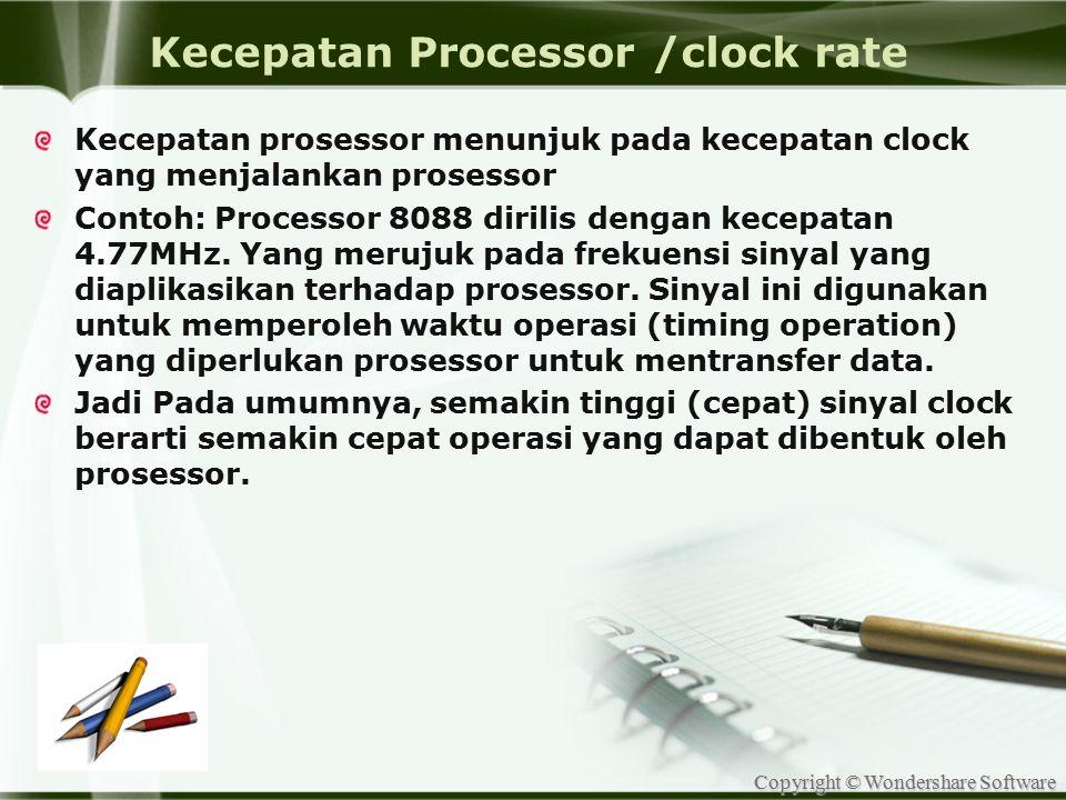 Copyright © Wondershare Software Kecepatan Processor /clock rate Kecepatan prosessor menunjuk pada kecepatan clock yang menjalankan prosessor Contoh: