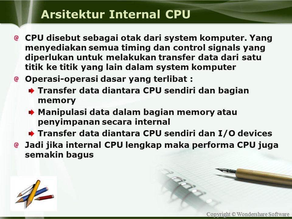 Copyright © Wondershare Software Arsitektur Internal CPU CPU disebut sebagai otak dari system komputer. Yang menyediakan semua timing dan control sign