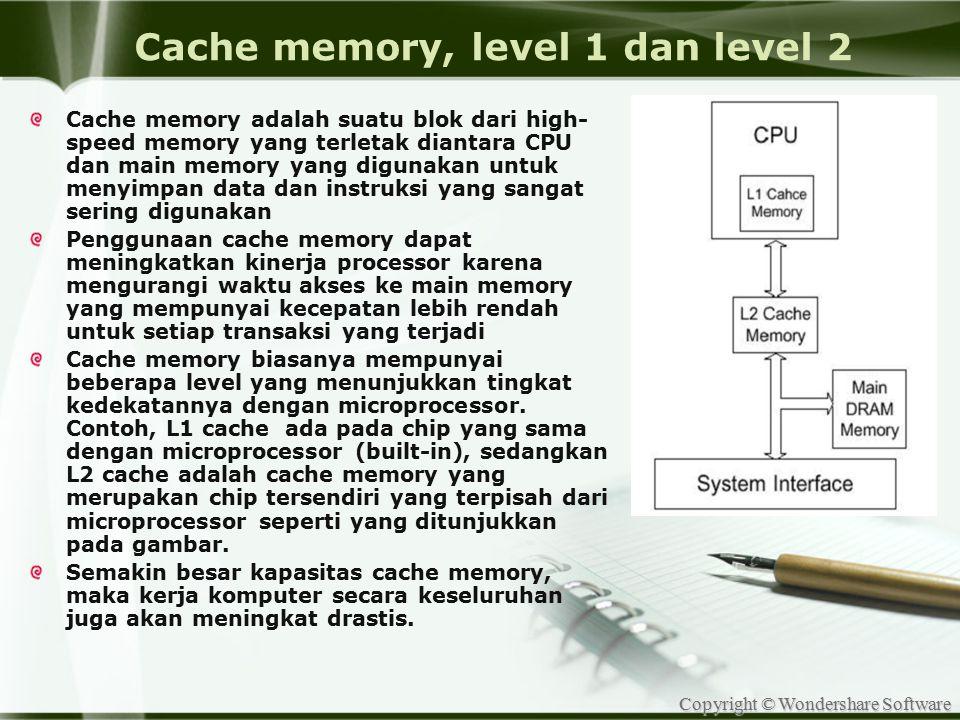 Copyright © Wondershare Software Cache memory, level 1 dan level 2 Cache memory adalah suatu blok dari high- speed memory yang terletak diantara CPU d
