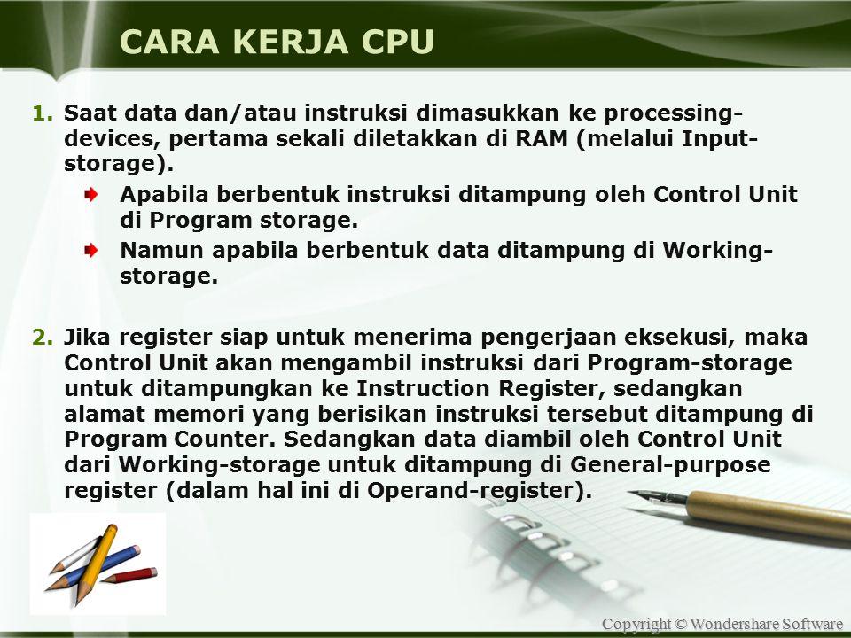 Copyright © Wondershare Software CARA KERJA CPU 1.Saat data dan/atau instruksi dimasukkan ke processing- devices, pertama sekali diletakkan di RAM (me