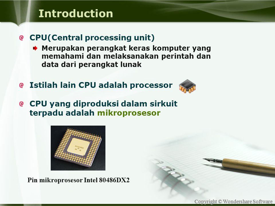 Copyright © Wondershare Software Introduction CPU(Central processing unit) Merupakan perangkat keras komputer yang memahami dan melaksanakan perintah