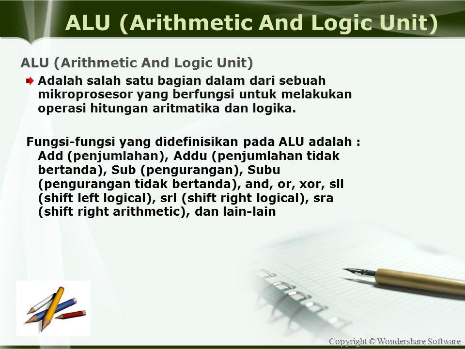 Copyright © Wondershare Software ALU (Arithmetic And Logic Unit) Adalah salah satu bagian dalam dari sebuah mikroprosesor yang berfungsi untuk melakuk