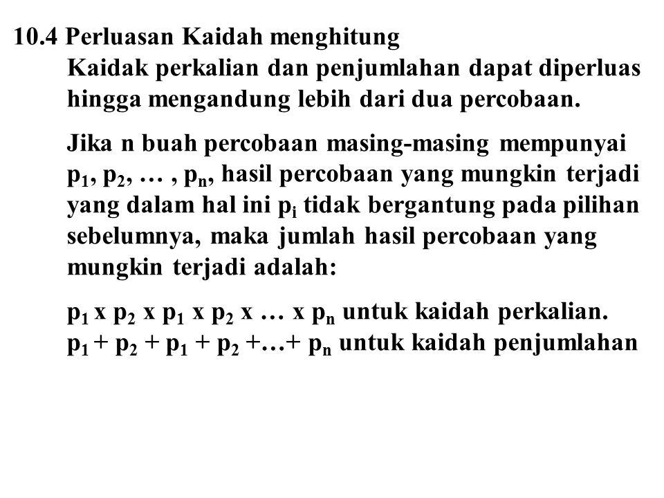 10.4 Perluasan Kaidah menghitung Kaidak perkalian dan penjumlahan dapat diperluas hingga mengandung lebih dari dua percobaan. Jika n buah percobaan ma