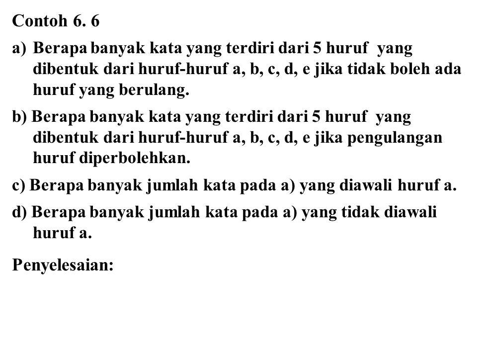 Contoh 6. 6 a)Berapa banyak kata yang terdiri dari 5 huruf yang dibentuk dari huruf-huruf a, b, c, d, e jika tidak boleh ada huruf yang berulang. b) B