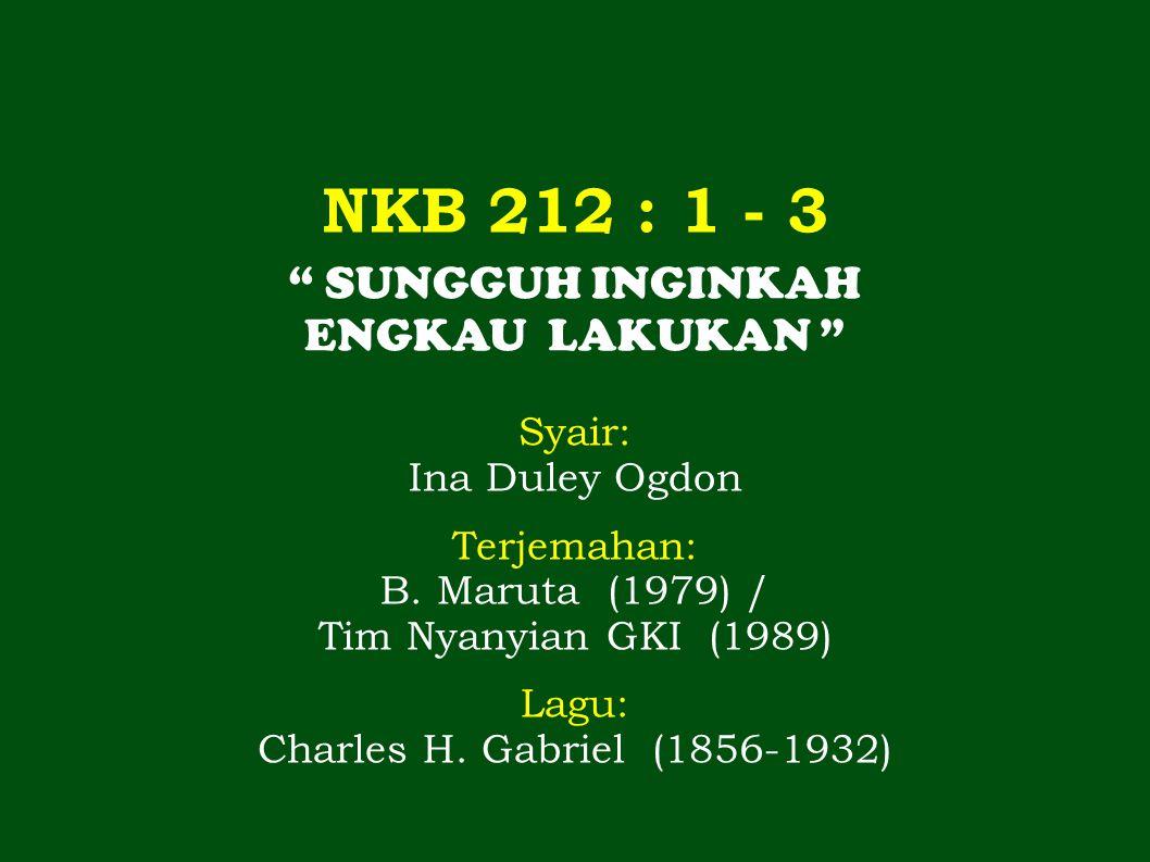 NKB 212 : 1 - 3 SUNGGUH INGINKAH ENGKAU LAKUKAN Syair: Ina Duley Ogdon Terjemahan: B.