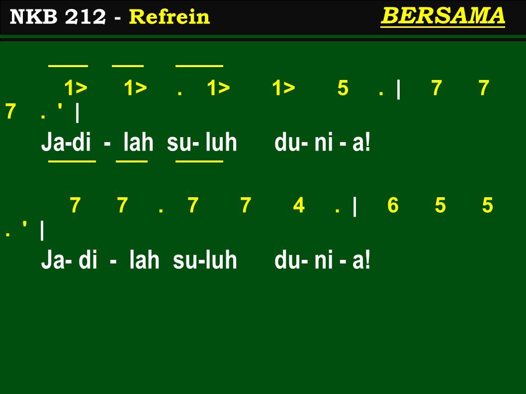 1> 1>. 1> 1> 5. | 7 7 7. | Ja-di - lah su- luh du- ni - a.
