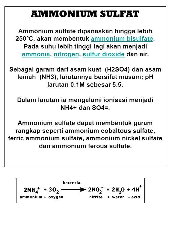 AMMONIUM SULFAT Ammonium sulfate dipanaskan hingga lebih 250°C, akan membentuk ammonium bisulfate. Pada suhu lebih tinggi lagi akan menjadi ammonia, n
