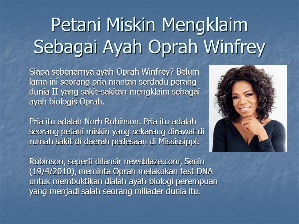 Petani Miskin Mengklaim Sebagai Ayah Oprah Winfrey Siapa sebenarnya ayah Oprah Winfrey? Belum lama ini seorang pria mantan serdadu perang dunia II yan