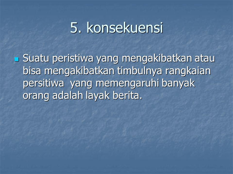 6.Keganjilan Sesutau yang ganjil atau unik atau aneh selelu menarik untuk disajikan sebagai berita.