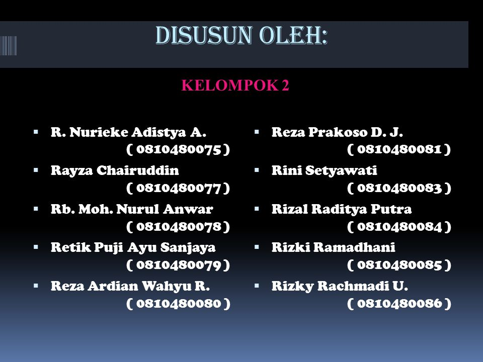 DISUSUN OLEH: KELOMPOK 2  R. Nurieke Adistya A. ( 0810480075 )  Rayza Chairuddin ( 0810480077 )  Rb. Moh. Nurul Anwar ( 0810480078 )  Retik Puji A