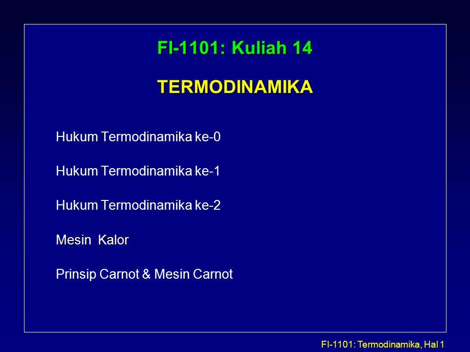 FI-1101: Termodinamika, Hal 1 FI-1101: Kuliah 14 TERMODINAMIKA Hukum Termodinamika ke-0 Hukum Termodinamika ke-1 Hukum Termodinamika ke-2 Mesin Kalor Prinsip Carnot & Mesin Carnot