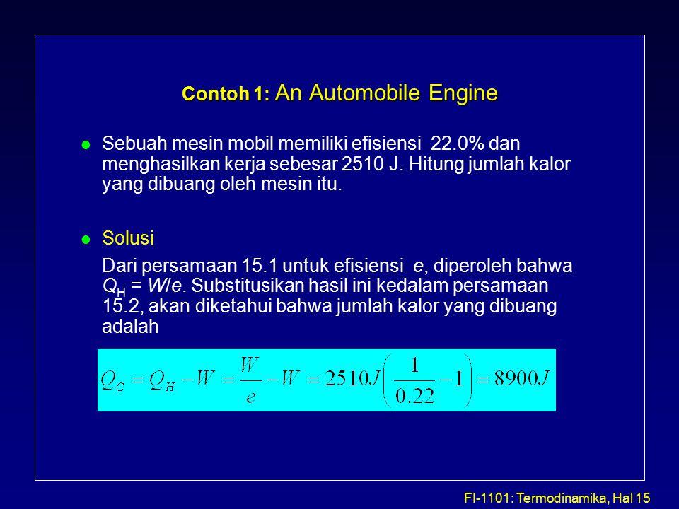 FI-1101: Termodinamika, Hal 15 Contoh 1: An Automobile Engine l Sebuah mesin mobil memiliki efisiensi 22.0% dan menghasilkan kerja sebesar 2510 J.