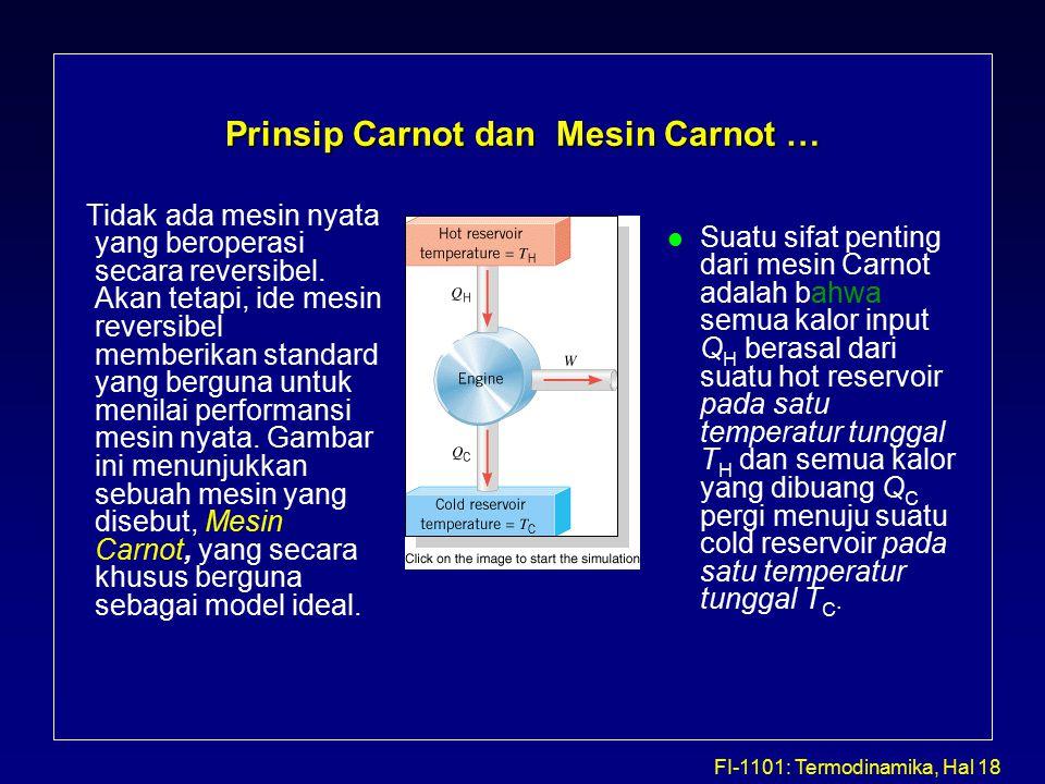 FI-1101: Termodinamika, Hal 18 Prinsip Carnot dan Mesin Carnot … Tidak ada mesin nyata yang beroperasi secara reversibel.