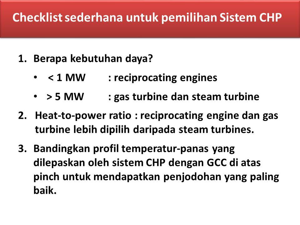 1.Berapa kebutuhan daya? < 1 MW: reciprocating engines > 5 MW: gas turbine dan steam turbine 2.Heat-to-power ratio : reciprocating engine dan gas turb