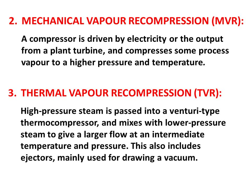 A compressor is driven by electricity or the output from a plant turbine, and compresses some process vapour to a higher pressure and temperature. 2.M