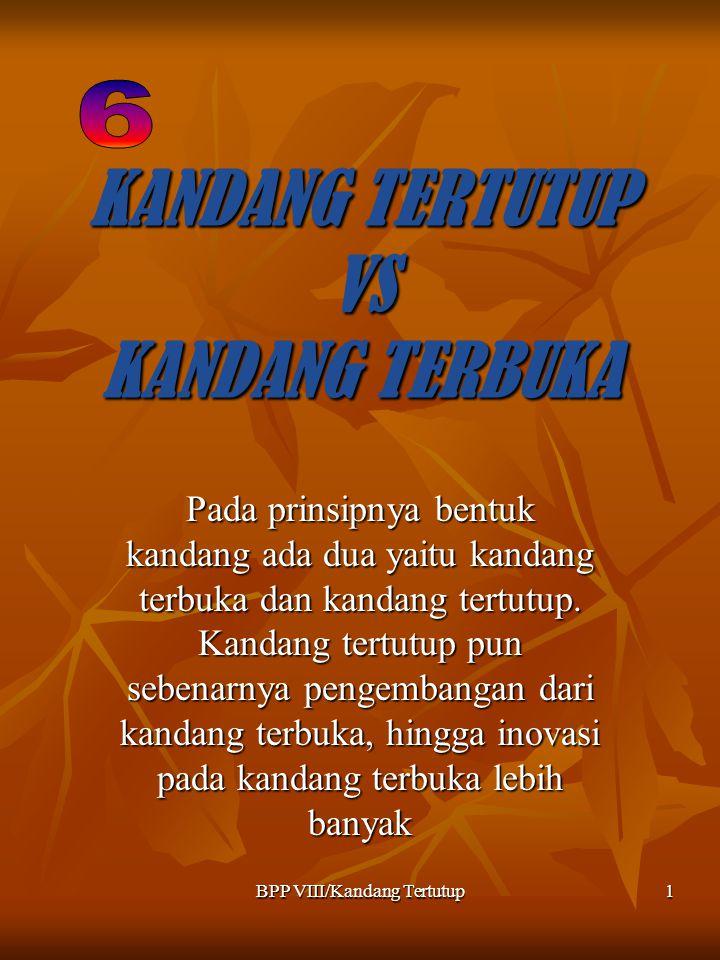 BPP VIII/Kandang Tertutup1 KANDANG TERTUTUP VS KANDANG TERBUKA Pada prinsipnya bentuk kandang ada dua yaitu kandang terbuka dan kandang tertutup. Kand