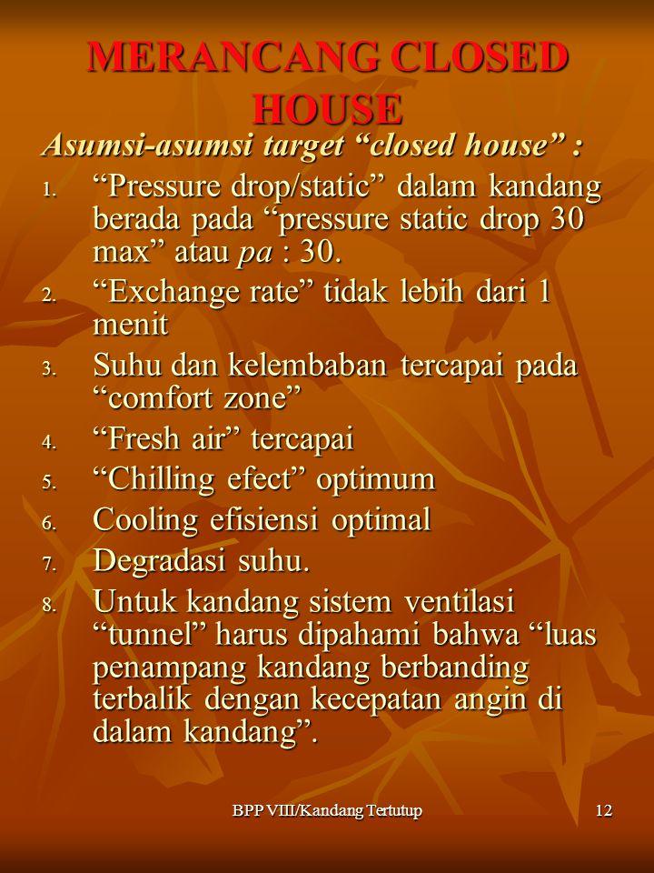 """BPP VIII/Kandang Tertutup12 MERANCANG CLOSED HOUSE Asumsi-asumsi target """"closed house"""" : 1. """"Pressure drop/static"""" dalam kandang berada pada """"pressure"""
