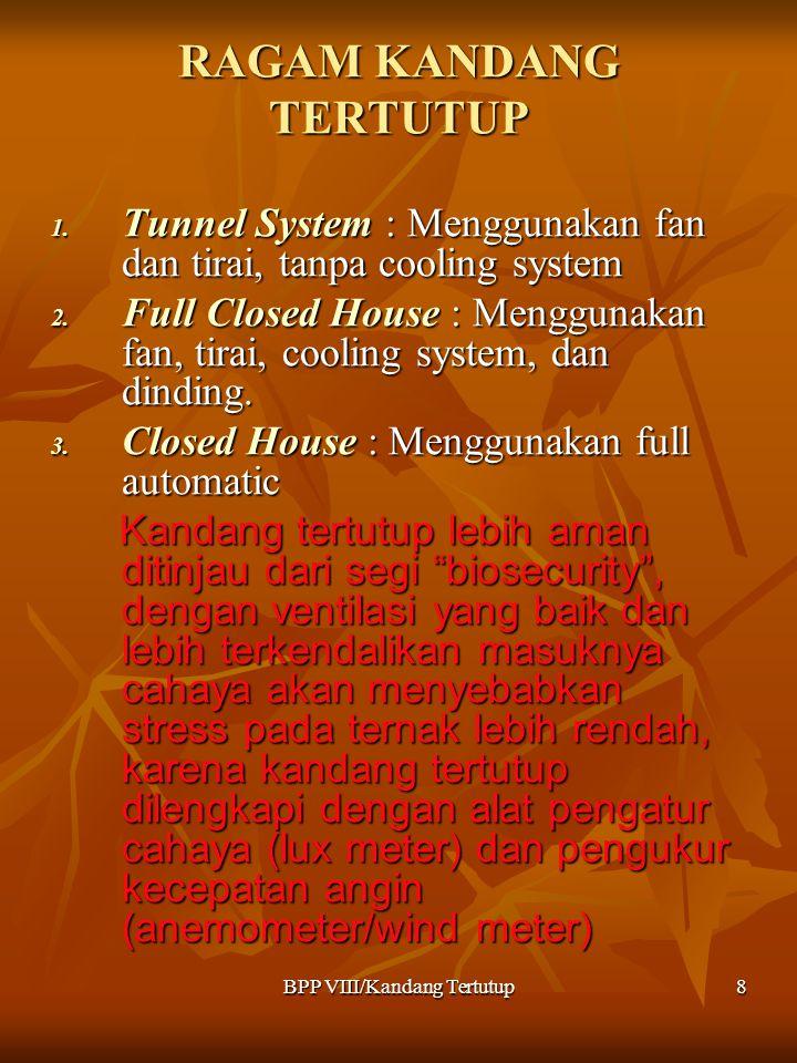 BPP VIII/Kandang Tertutup8 RAGAM KANDANG TERTUTUP 1. Tunnel System : Menggunakan fan dan tirai, tanpa cooling system 2. Full Closed House : Menggunaka