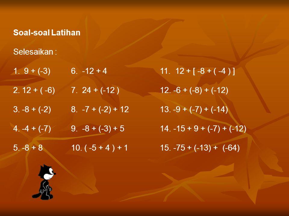 Soal-soal Latihan Selesaikan : 1.-15 -46.12 – 611.