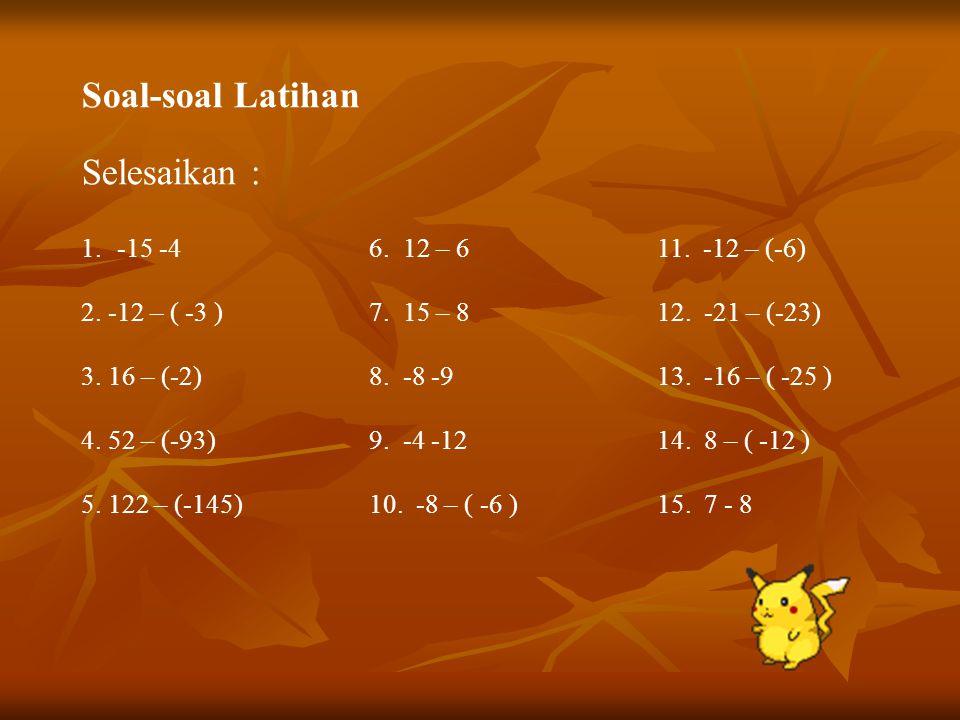 Soal-soal Latihan Selesaikan : 1.( -7) (-5)5.(-12) (0)9.