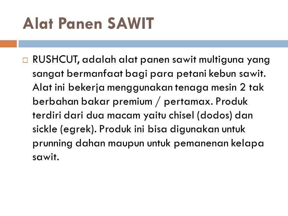 Alat Panen SAWIT  RUSHCUT, adalah alat panen sawit multiguna yang sangat bermanfaat bagi para petani kebun sawit. Alat ini bekerja menggunakan tenaga
