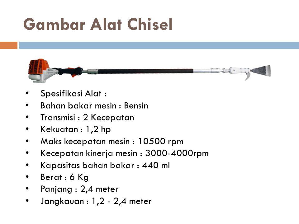 Gambar Alat Chisel Spesifikasi Alat : Bahan bakar mesin : Bensin Transmisi : 2 Kecepatan Kekuatan : 1,2 hp Maks kecepatan mesin : 10500 rpm Kecepatan