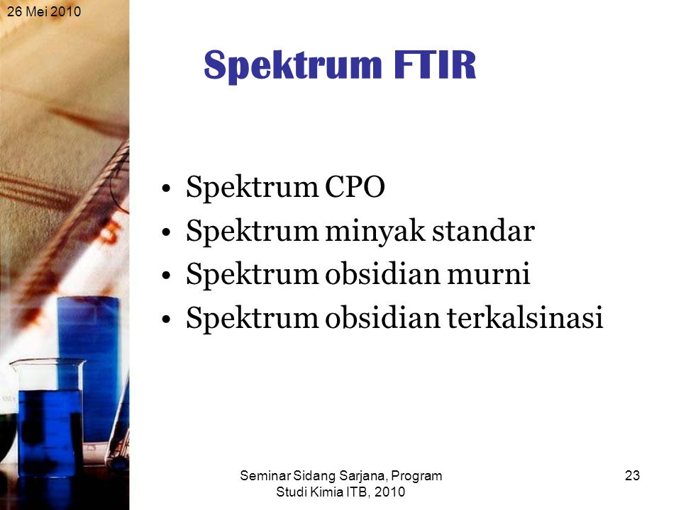 26 Mei 2010 Seminar Sidang Sarjana, Program Studi Kimia ITB, 2010 23 Spektrum FTIR Spektrum CPO Spektrum minyak standar Spektrum obsidian murni Spektr