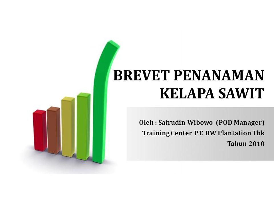 BREVET PENANAMAN KELAPA SAWIT Oleh : Safrudin Wibowo (POD Manager) Training Center PT.