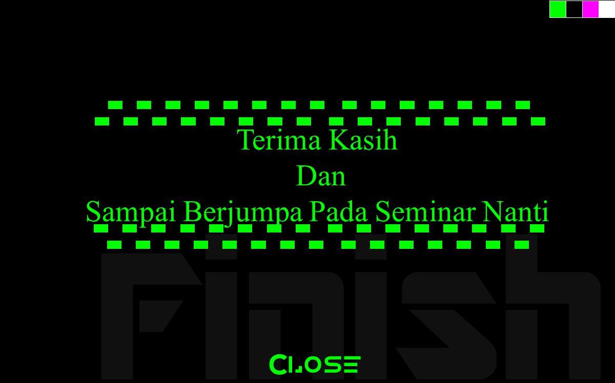 Finish Terima Kasih Dan Sampai Berjumpa Pada Seminar Nanti Close