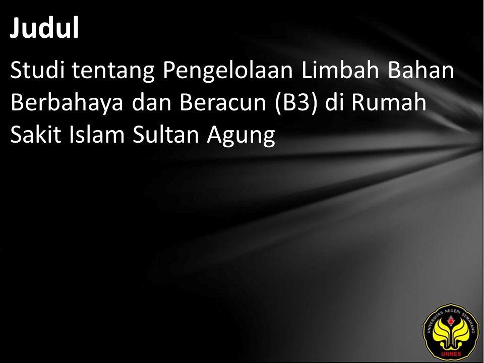 Judul Studi tentang Pengelolaan Limbah Bahan Berbahaya dan Beracun (B3) di Rumah Sakit Islam Sultan Agung