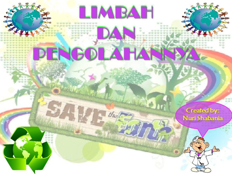 LIMBAH DAN PENGOLAHANNYA Created by: Nuri Shabania