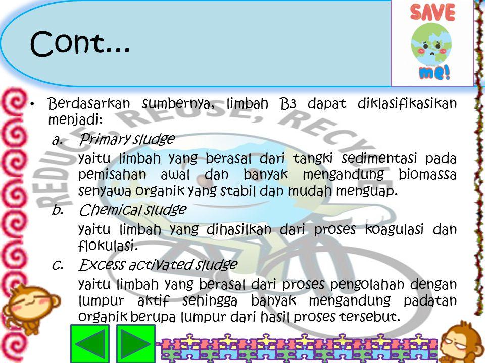 Limbah B3 (Bahan Berbahaya dan Beracun) Suatu limbah digolongkan sebagai limbah B3 bila mengandung bahan berbahaya atau beracun yang sifat dan konsent