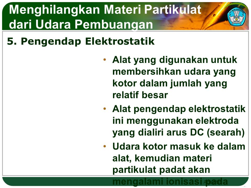 Adaptif 5. Pengendap Elektrostatik Menghilangkan Materi Partikulat dari Udara Pembuangan Alat yang digunakan untuk membersihkan udara yang kotor dalam