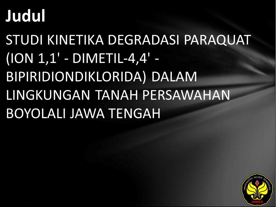 Abstrak Telah dilakukan penelitian tentang kinetika degradasi paraquat di lingkungan tanah Boyolali Jawa Tengah.